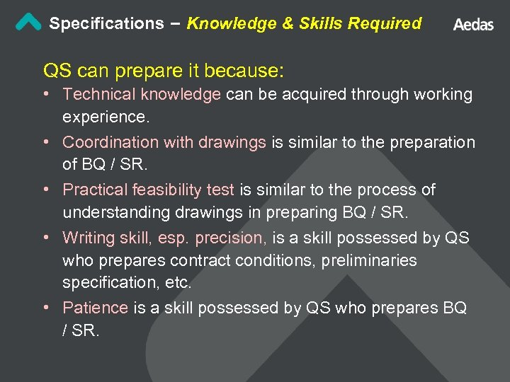 Specifications – Knowledge & Skills Required QS can prepare it because: • Technical knowledge