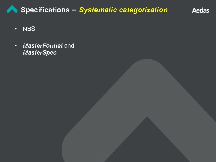 Specifications – Systematic categorization • NBS • Master. Format and Master. Spec
