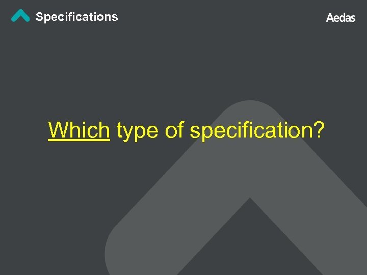 Specifications Which type of specification?