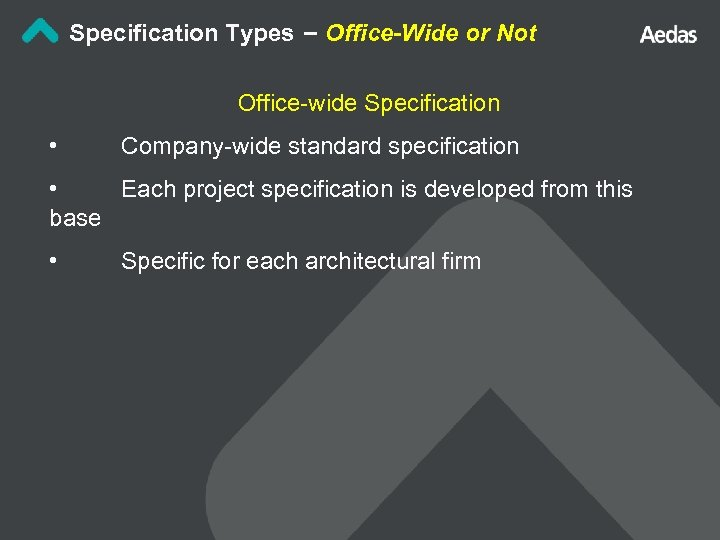 Specification Types – Office-Wide or Not Office-wide Specification • Company-wide standard specification • Each