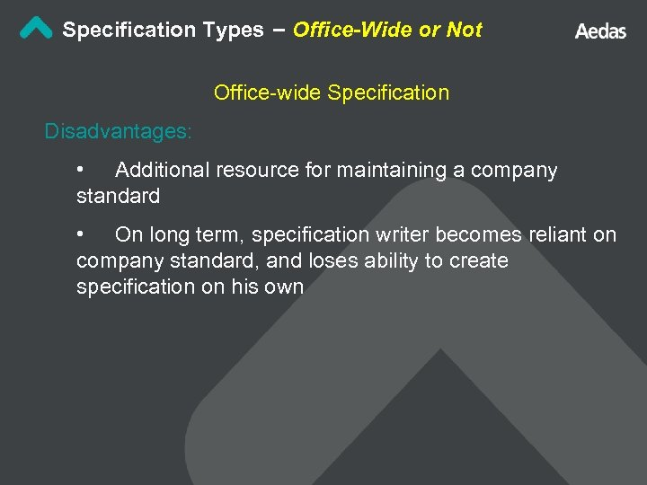 Specification Types – Office-Wide or Not Office-wide Specification Disadvantages: • Additional resource for maintaining