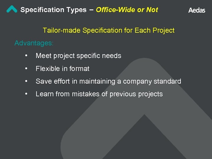 Specification Types – Office-Wide or Not Tailor-made Specification for Each Project Advantages: • Meet