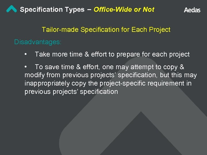 Specification Types – Office-Wide or Not Tailor-made Specification for Each Project Disadvantages: • Take