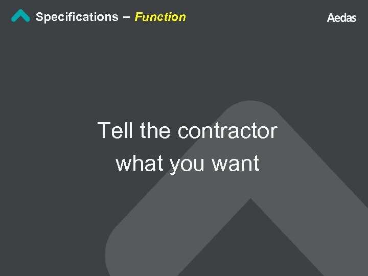 Specifications – Function Tell the contractor what you want