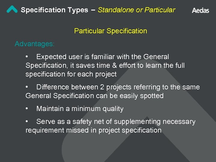 Specification Types – Standalone or Particular Specification Advantages: • Expected user is familiar with