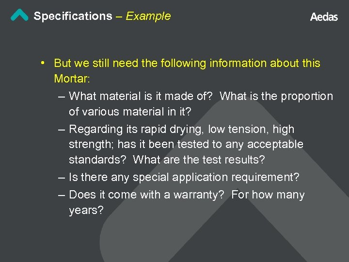 Specifications – Example • But we still need the following information about this Mortar: