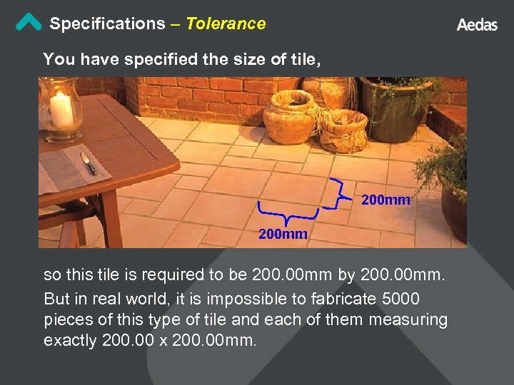 Specifications – Tolerance You have specified the size of tile, 200 mm so this