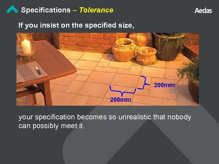 Specifications – Tolerance If you insist on the specified size, 200 mm your specification