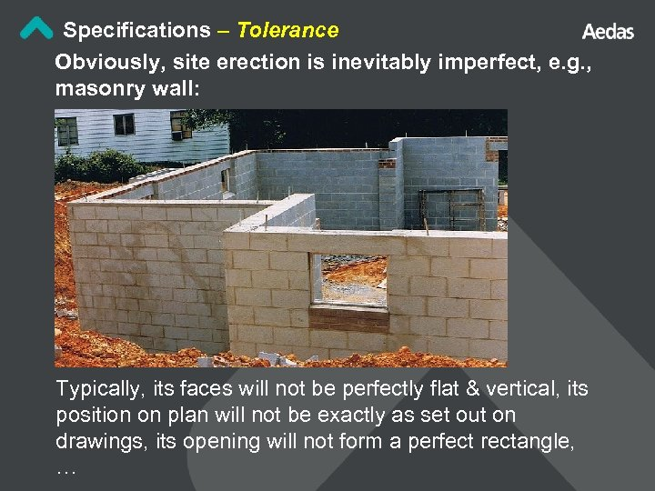 Specifications – Tolerance Obviously, site erection is inevitably imperfect, e. g. , masonry wall: