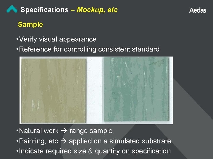 Specifications – Mockup, etc Sample • Verify visual appearance • Reference for controlling consistent