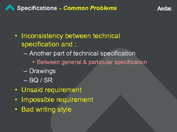 Specifications – Common Problems • Inconsistency between technical specification and : – Another part
