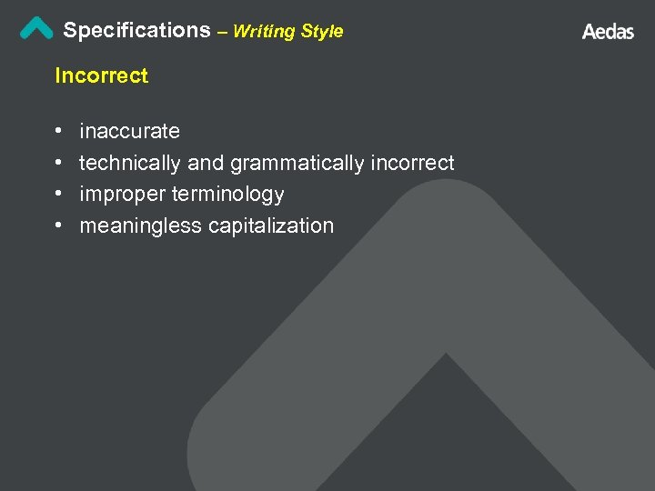 Specifications – Writing Style Incorrect • • inaccurate technically and grammatically incorrect improper terminology