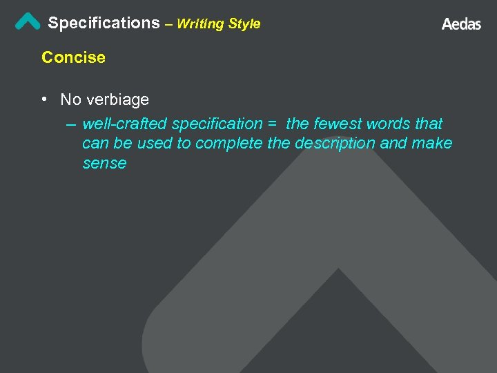 Specifications – Writing Style Concise • No verbiage – well-crafted specification = the fewest