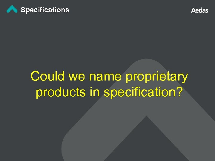 Specifications Could we name proprietary products in specification?