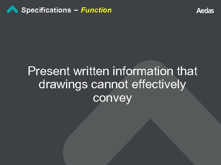 Specifications – Function Present written information that drawings cannot effectively convey