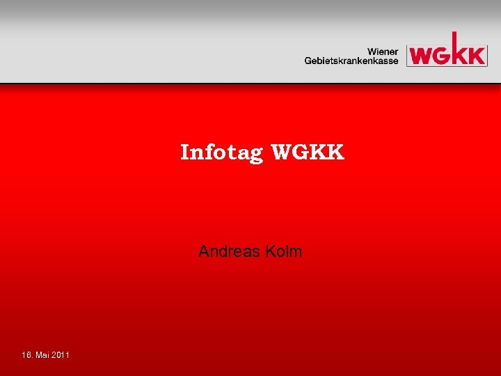 Infotag WGKK Andreas Kolm 16. Mai 2011