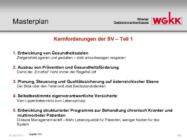 Masterplan Kernforderungen der SV – Teil 1 1. Entwicklung von Gesundheitszielen Zielgerichtet agieren und