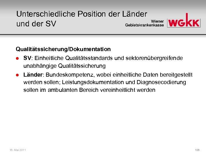 Unterschiedliche Position der Länder und der SV Qualitätssicherung/Dokumentation l SV: Einheitliche Qualitätsstandards und sektorenübergreifende