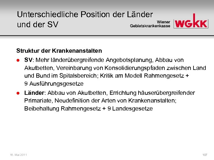 Unterschiedliche Position der Länder und der SV Struktur der Krankenanstalten l SV: Mehr länderübergreifende