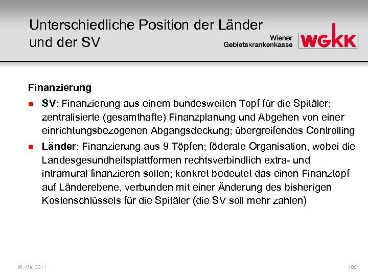 Unterschiedliche Position der Länder und der SV Finanzierung l SV: Finanzierung aus einem bundesweiten