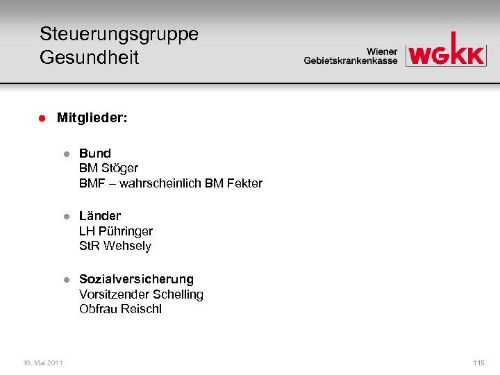 Steuerungsgruppe Gesundheit l Mitglieder: l l Länder LH Pühringer St. R Wehsely l 16.