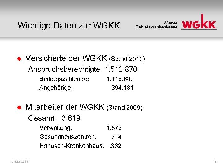 Wichtige Daten zur WGKK l Versicherte der WGKK (Stand 2010) Anspruchsberechtigte: 1. 512. 870