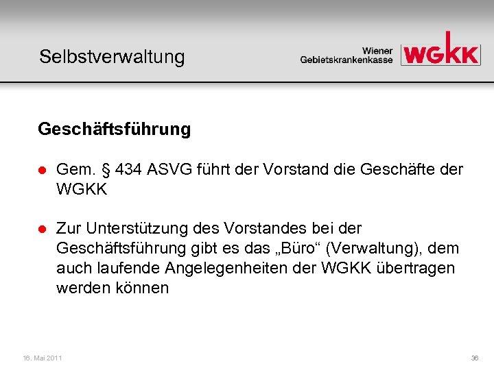Selbstverwaltung Geschäftsführung l Gem. § 434 ASVG führt der Vorstand die Geschäfte der WGKK