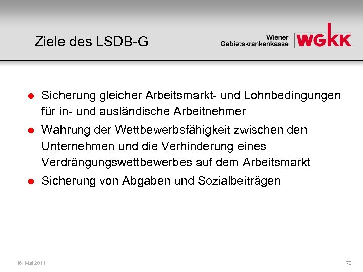 Ziele des LSDB-G l Sicherung gleicher Arbeitsmarkt- und Lohnbedingungen für in- und ausländische Arbeitnehmer