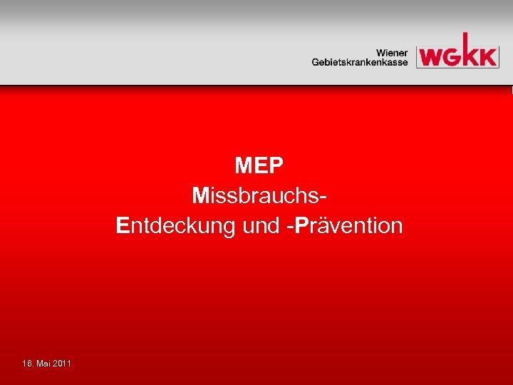 MEP Missbrauchs. Entdeckung und -Prävention 16. Mai 2011