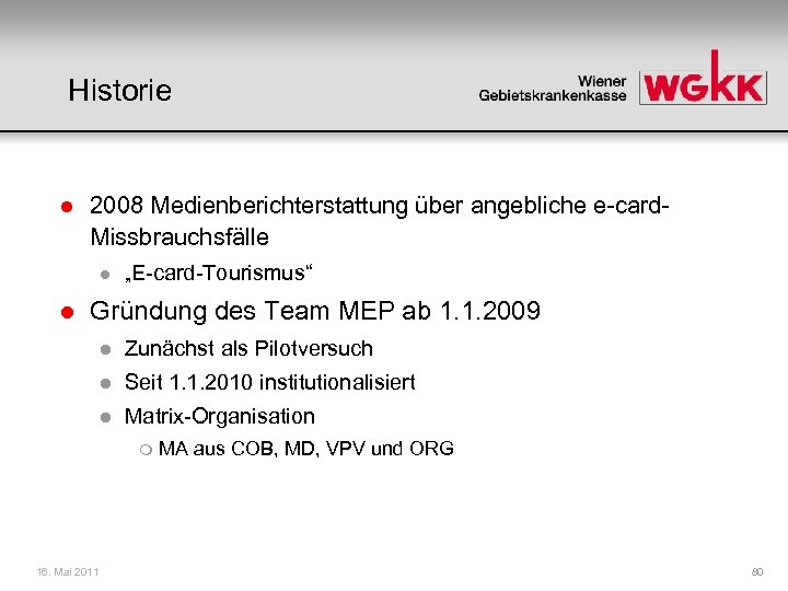 "Historie l 2008 Medienberichterstattung über angebliche e-card. Missbrauchsfälle l l ""E-card-Tourismus"" Gründung des Team"