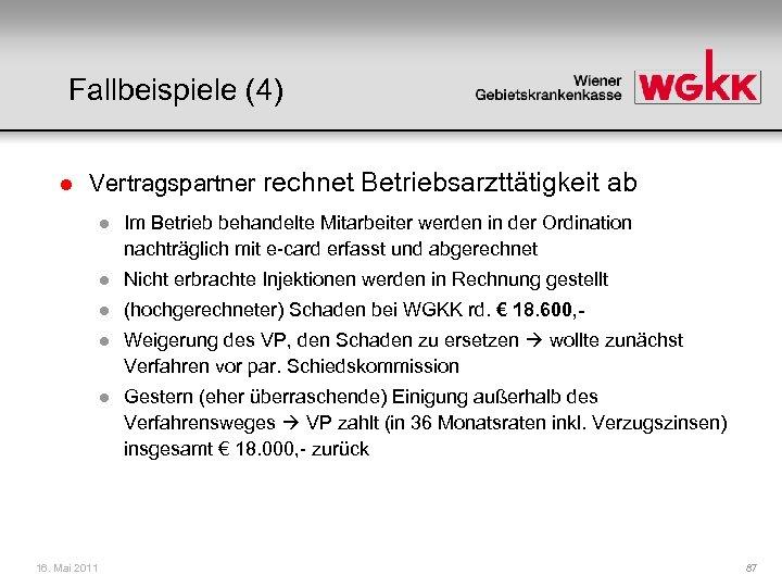 Fallbeispiele (4) l Vertragspartner rechnet Betriebsarzttätigkeit ab l l Nicht erbrachte Injektionen werden in