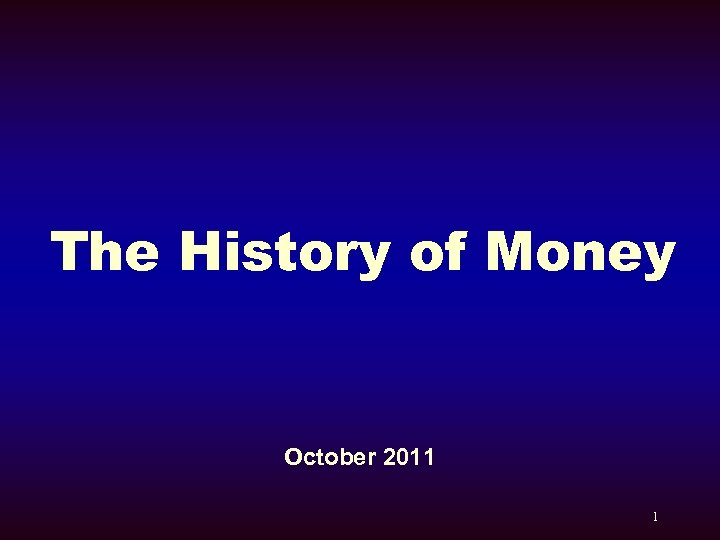 The History of Money October 2011 1