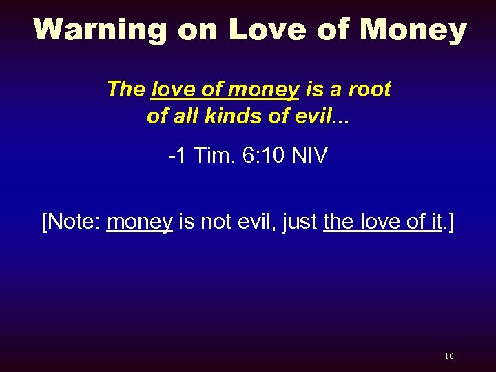 Warning on Love of Money The love of money is a root of all