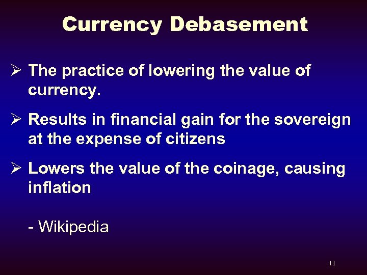 Currency Debasement Ø The practice of lowering the value of currency. Ø Results in