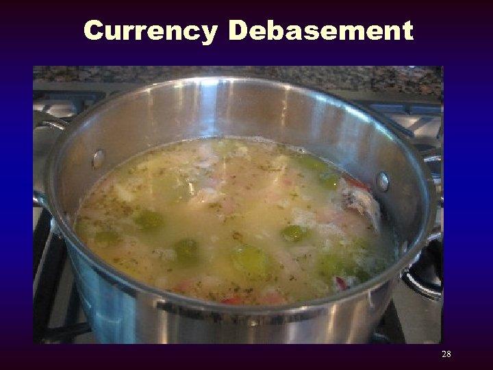 Currency Debasement 28