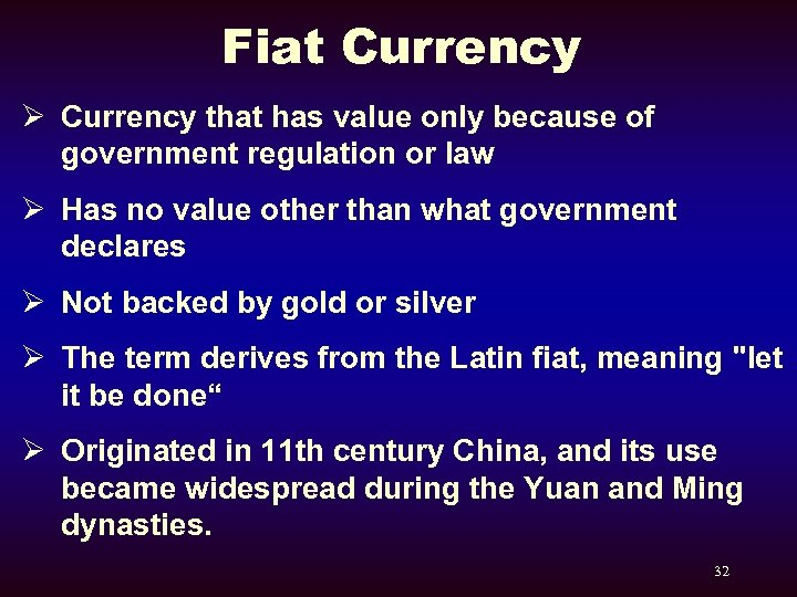 Fiat Currency Ø Currency that has value only because of government regulation or law