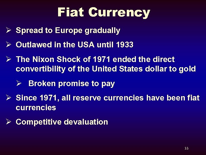 Fiat Currency Ø Spread to Europe gradually Ø Outlawed in the USA until 1933