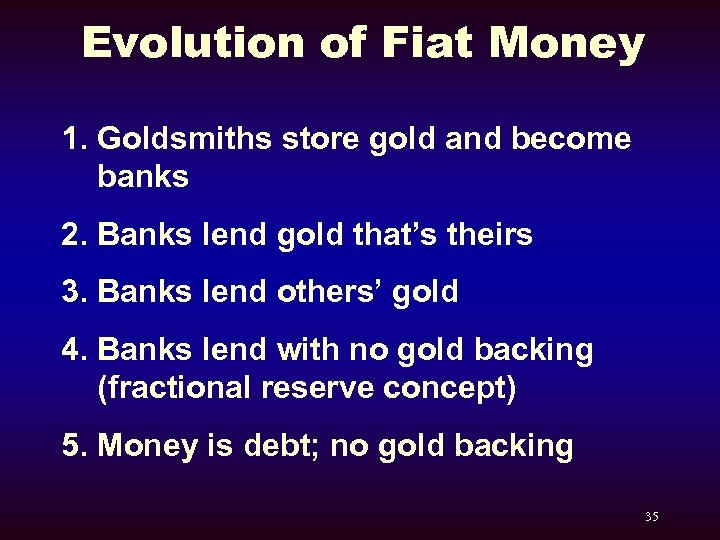 Evolution of Fiat Money 1. Goldsmiths store gold and become banks 2. Banks lend