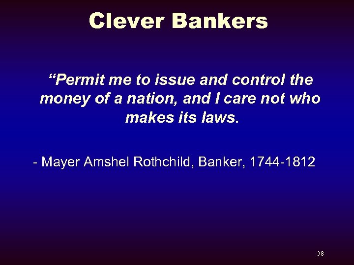 "Clever Bankers ""Permit me to issue and control the money of a nation, and"