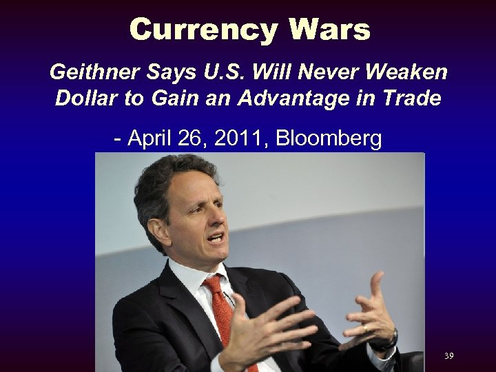 Currency Wars Geithner Says U. S. Will Never Weaken Dollar to Gain an Advantage