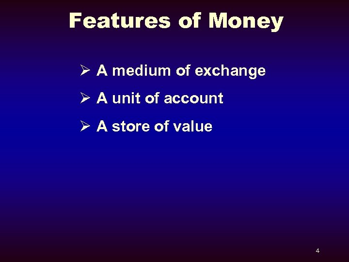 Features of Money Ø A medium of exchange Ø A unit of account Ø