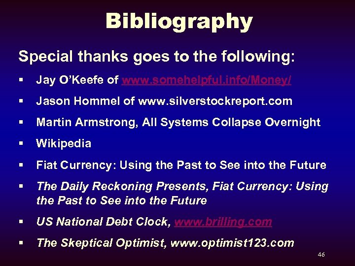 Bibliography Special thanks goes to the following: § Jay O'Keefe of www. somehelpful. info/Money/
