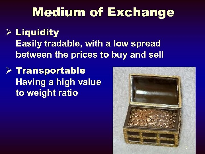 Medium of Exchange Ø Liquidity Easily tradable, with a low spread between the prices