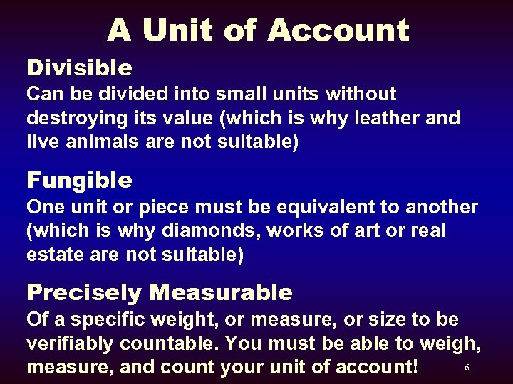A Unit of Account Divisible Can be divided into small units without destroying its