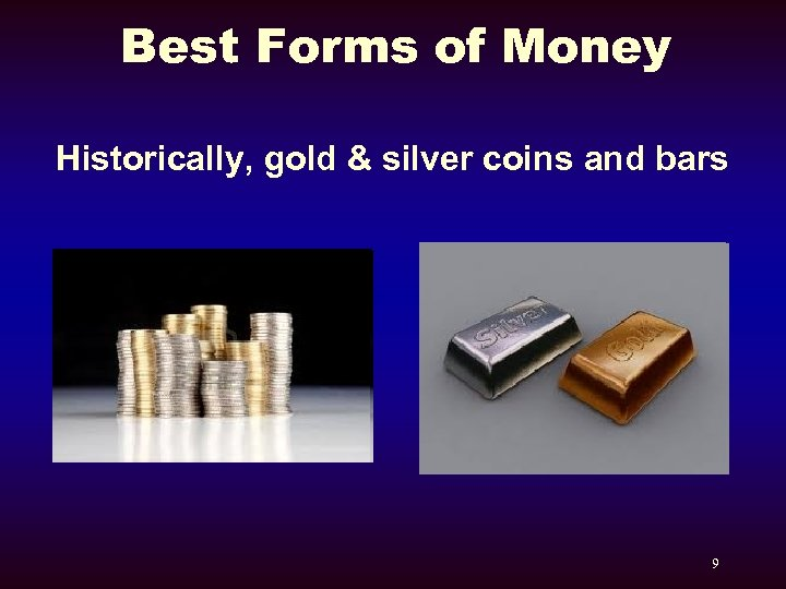 Best Forms of Money Historically, gold & silver coins and bars 9
