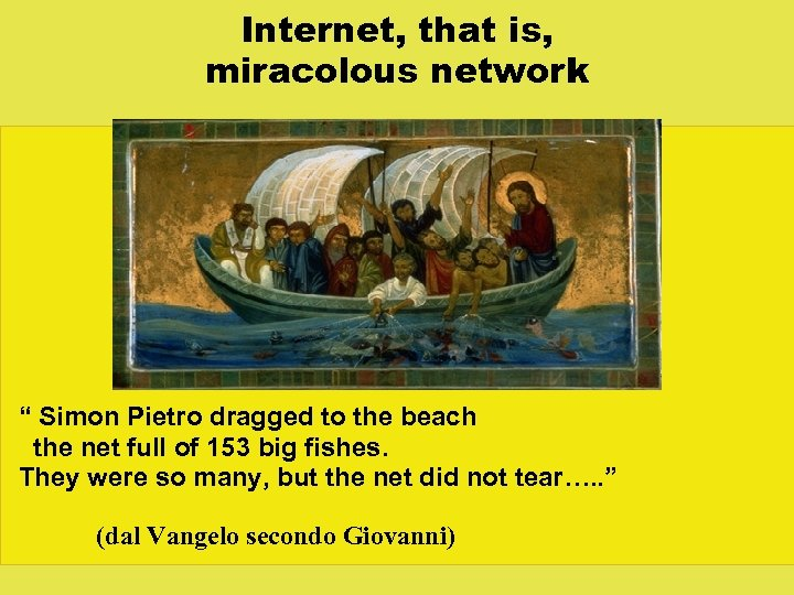 "Internet, that is, miracolous network "" Simon Pietro dragged to the beach the net"
