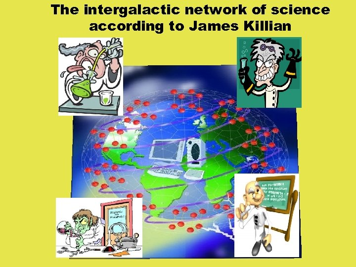 The intergalactic network of science according to James Killian