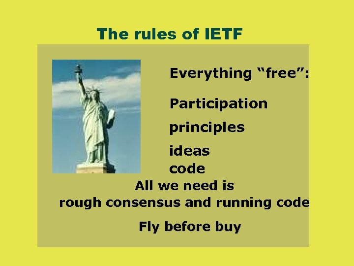 "The rules of IETF Everything ""free"": Participation principles ideas code All we need is"