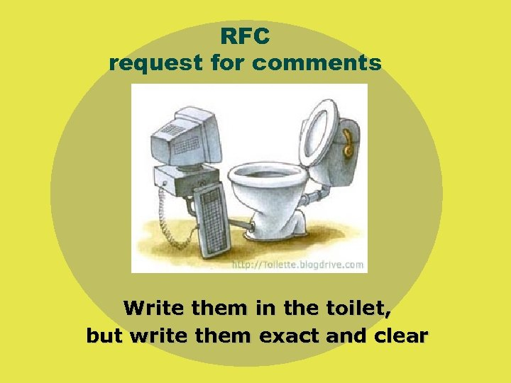 RFC request for comments Write them in the toilet, but write them exact and