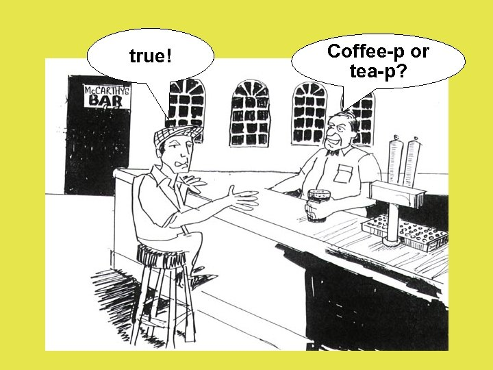 true! Coffee-p or tea-p?